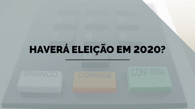 Haverá eleição em 2020?