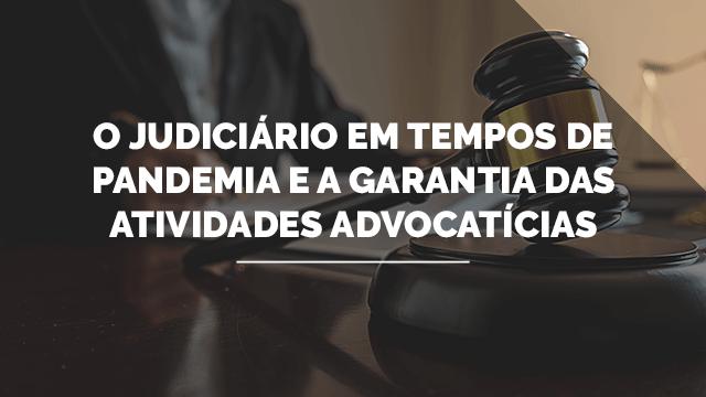 O Judiciário em Tempos de Pandemia e a Garantia das Atividades Advocatícias