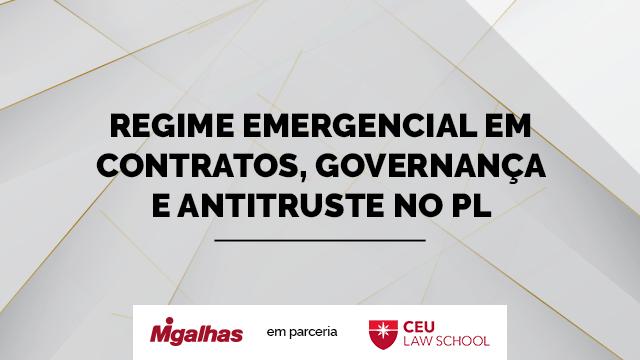 Regime emergencial em Contratos, Governança e Antitruste no PL 1179/2020 e pós-crise