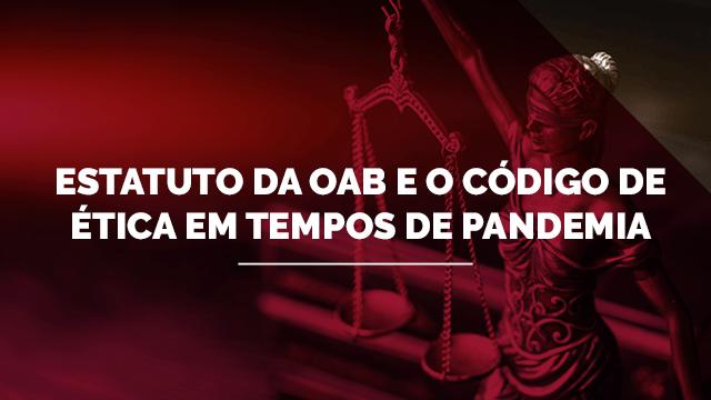 Estatuto da OAB e o Código de Ética em tempos de pandemia