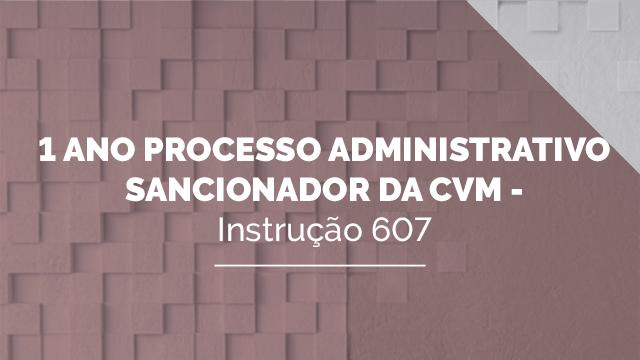 1 ano Processo Administrativo Sancionador da CVM - Instrução 607