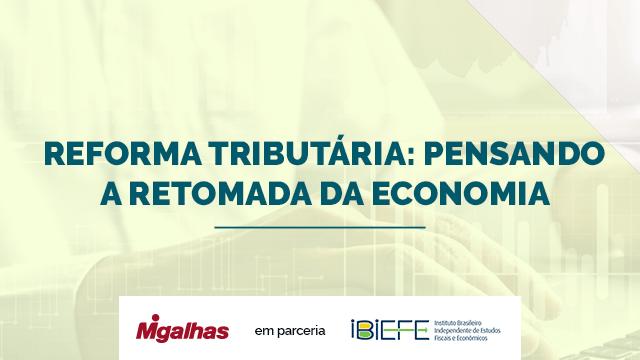 Reforma Tributária: pensando a retomada da economia