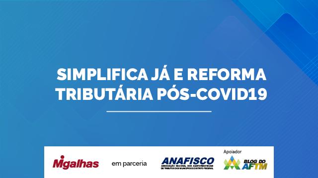 Simplifica já e Reforma Tributária Pós-COVID19