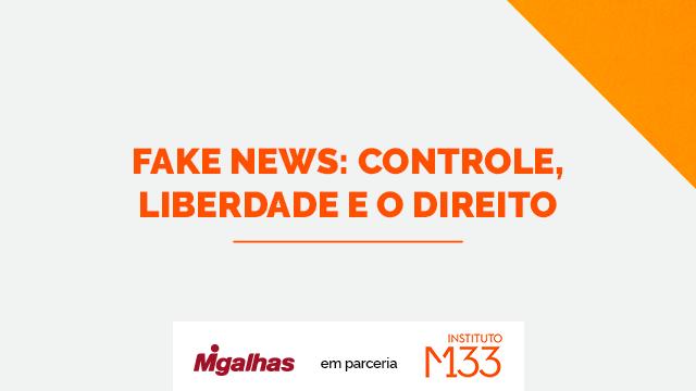 Fake News: controle, liberdade e o direito