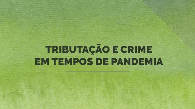 Tributação e crime em tempos de pandemia
