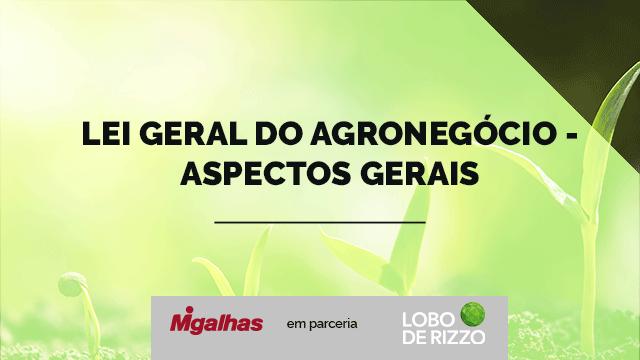 Lei Geral do Agronegócio - Aspectos gerais