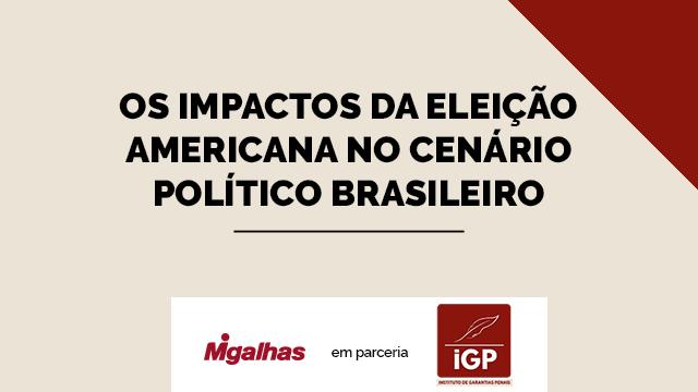 IGP - Os impactos da eleição americana no cenário político brasileiro
