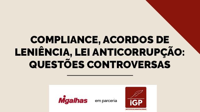 IGP - Compliance, acordos de leniência, lei anticorrupção: questões controversas