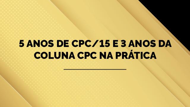 5 anos de CPC e 3 anos da coluna CPC na Prática
