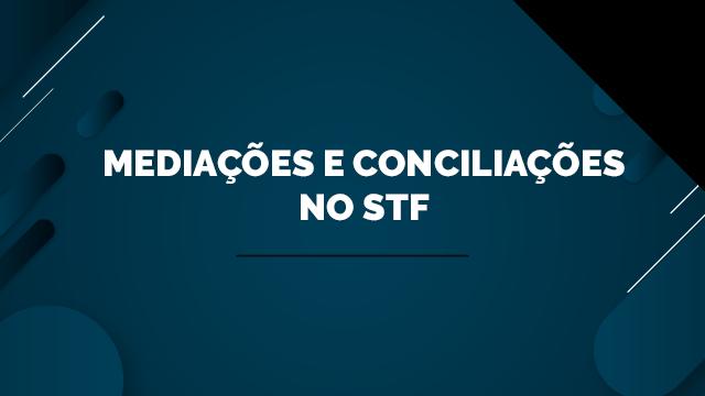 Mediações e Conciliações no STF
