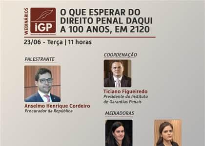 """""""O que esperar do Direito Penal daqui a 100 anos"""" é o tema do webinar promovido pelo IGP"""